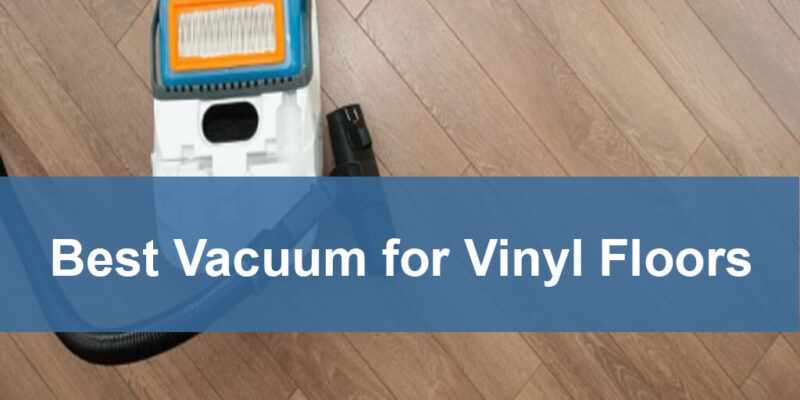 Best Vacuum for Vinyl Floors