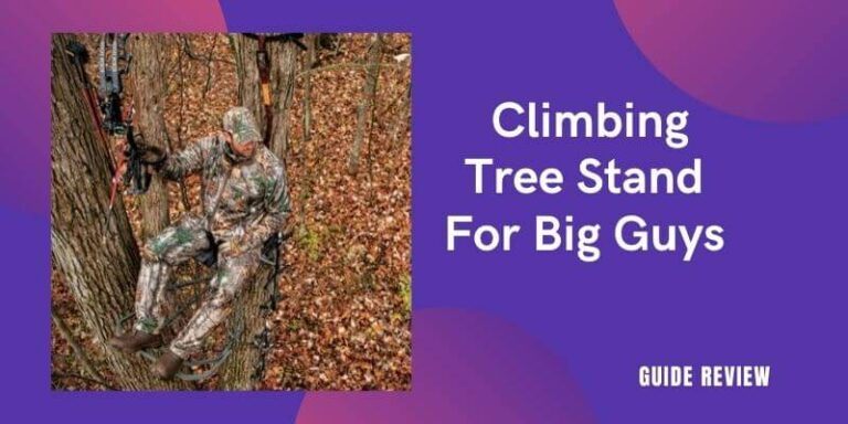 Best Climbing Tree Stand For Big Guys