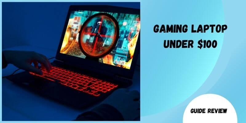 Best Gaming Laptop $100