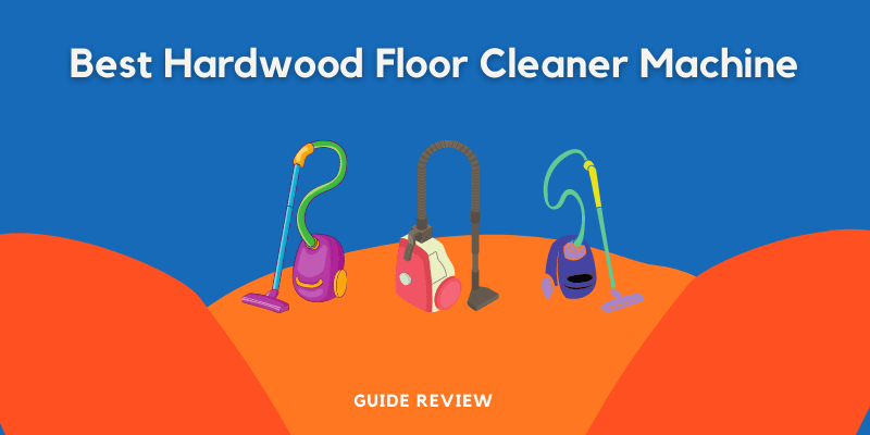 Best Hardwood Floor Cleaner Machine