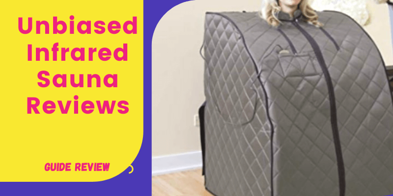 Unbiased Infrared Sauna Reviews