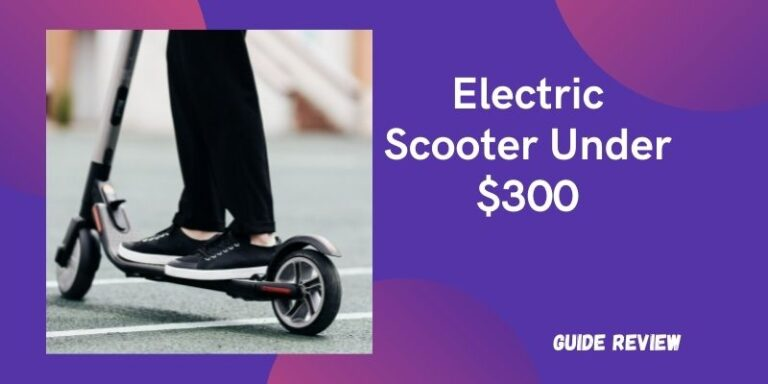 Best Electric Scooter Under 300